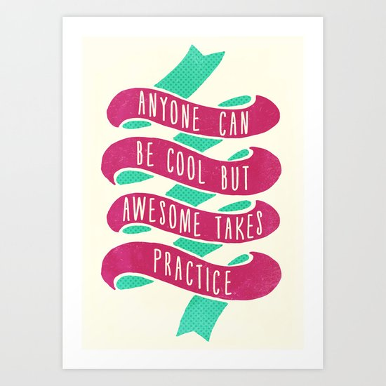 Anyone Can Be Cool But Awesome Takes Practice Art Print