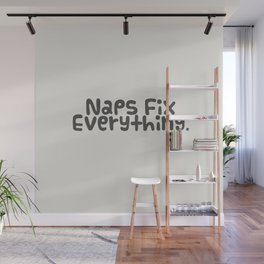 Naps fix everything Wall Mural