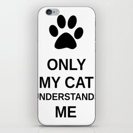 Only my cat understands me iPhone Skin