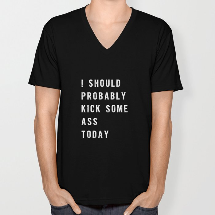 I Should Probably Kick Some Ass Today black-white typography poster bedroom wall home decor Unisex V-Neck