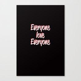 Everyone Love Everyone Canvas Print