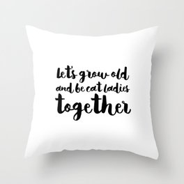 let's be cat ladies together - Black Throw Pillow