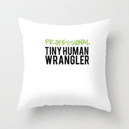tiny human wrangler Throw Pillow