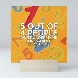 5 Out Of 4 People Fun Cool Math Quote Pun Mini Art Print