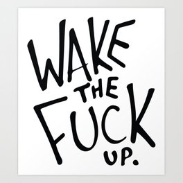 WAKE the FUCK up. Art Print