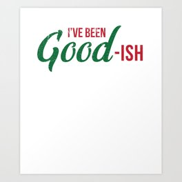 I've Been Good -ish Funny Christmas Themed Gear for Holiday Lovers Art Print