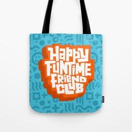 happy funtime friend club Tote Bag