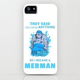 They said you can be anything so i became a merman iPhone Case