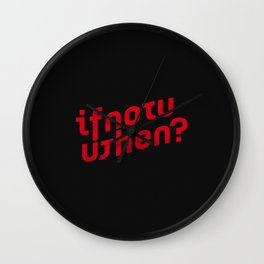 If Not Now, Then When? Wall Clock