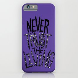 Never Trust the Living! iPhone Case