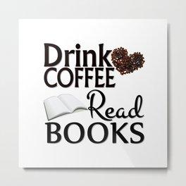 Drink Coffee Read Books Metal Print