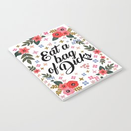 Eat A Bag Of Dicks, Funny, Cute, Floral, Quote Notebook