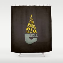 Pierce The Heavens With Your Drill Shower Curtain