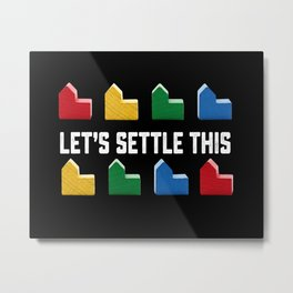 LET'S SETTLE THIS Settlers of Catan Game Metal Print