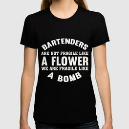 Bartenders Are Not Fragile Like A Flower T-shirs T-shirt