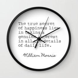 William Morris. The true secret of happiness lies... Wall Clock