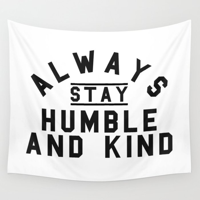 Christian Quote Always Stay Humble And Kind Wall Tapestry By