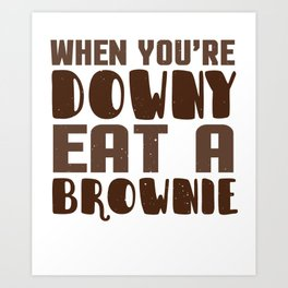 When You're Downy Eat A Brownie Art Print