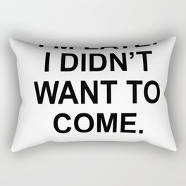 Sorry I'm late. I didn't want to come. Rectangular Pillow
