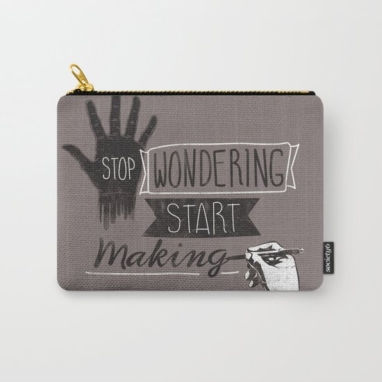 Stop Wondering Start Making Carry-All Pouch