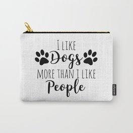 I Like Dogs More Than I Like People Carry-All Pouch