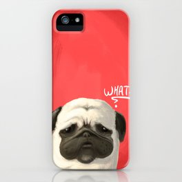 Pug of the day - What ? iPhone Case