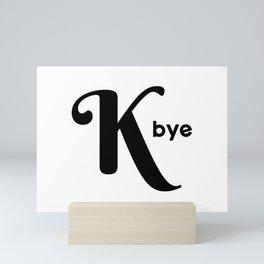 K Bye Mini Art Print