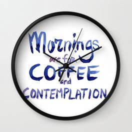 Mornings are for Coffee and Contemplation Wall Clock