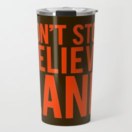 Don't Stop Believeland Travel Mug