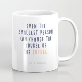 JRR Tolkien Quotes - Even the Smallest Person Can Change the Future Coffee Mug
