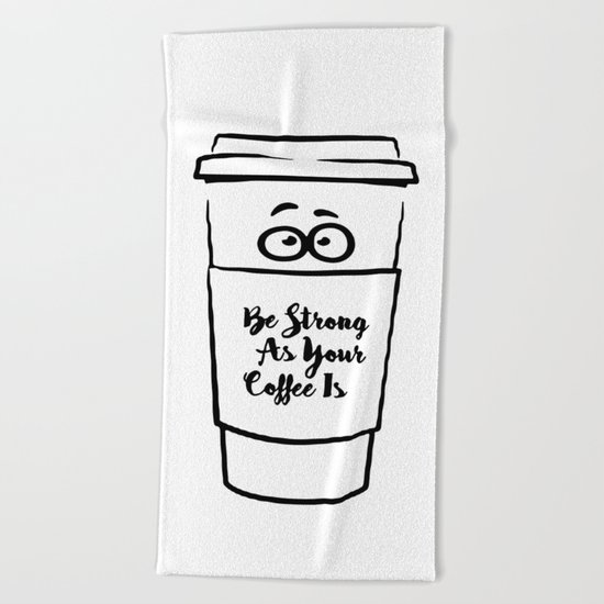Be Strong As Your Coffee Is Beach Towel
