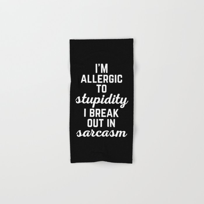 Allergic To Stupidity Funny Quote Hand & Bath Towel