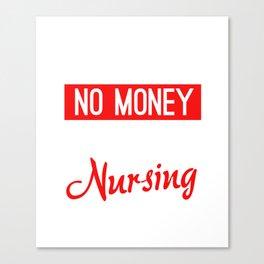 No Sleep No Money No Life Nursing Student Canvas Print
