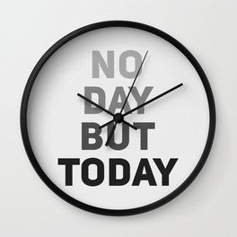 No Day But Today Wall Clock