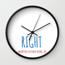 The Time Is Always Right To Do What Is Right Wall Clock