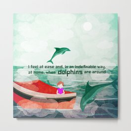 When dolphins are around 5 Metal Print