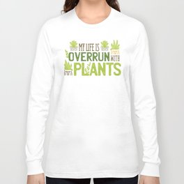 My Life Is Overrun With Plants Long Sleeve T-shirt