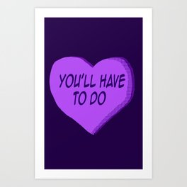 You'll Have To Do Candy heart Art Print
