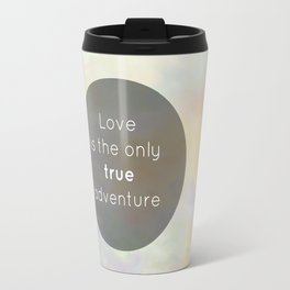 Love is the only true adventure Travel Mug