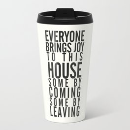 Everyone brings joy to this house, dark humour quote, home, love, guests, family, leaving, coming Travel Mug
