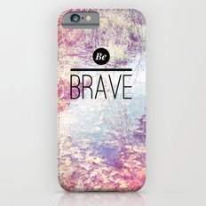 Be Brave Slim Case iPhone 6s