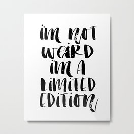 I'm Not Weird I'm A Limited Edition, Printable Poster, Black and White, Modern Metal Print