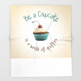 Be a cupcake ! Throw Blanket
