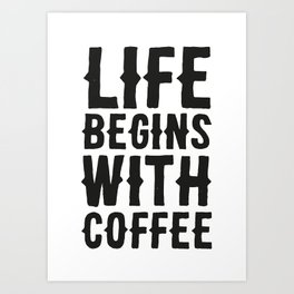 Life Begins With Coffee Art Print