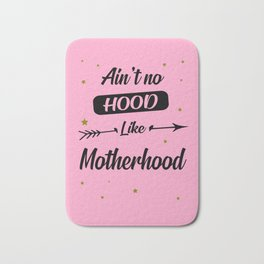 Ain't no hood like motherhood funny quote Bath Mat