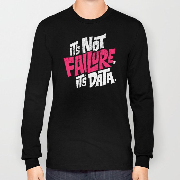 It's Not Failure, It's Data Long Sleeve T-shirt