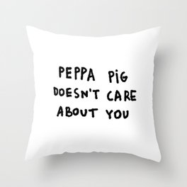 Peppa Pig doesn't care about you Throw Pillow