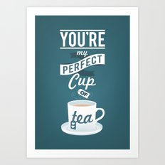 You're my perfect cup of tea Art Print