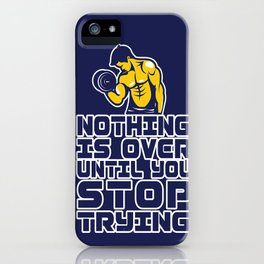 Nothing is over until you stop trying Life Inspirational Motivational Quote Art iPhone Case