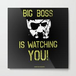 Big Boss is watching you Metal Print
